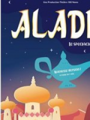 ALADIN - LE SPECTACLE MUSICAL - THEATRE 100 NOMS